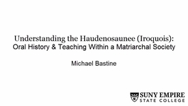 Thumbnail for entry Understanding the Haudenosaunee (Iroquois): Oral History and Teaching within a Matriarchal Society
