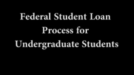 Thumbnail for entry Federal Loan Process for Undergraduate Students-