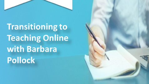 Thumbnail for entry Transitioning to Teaching Online with Barbara Pollock