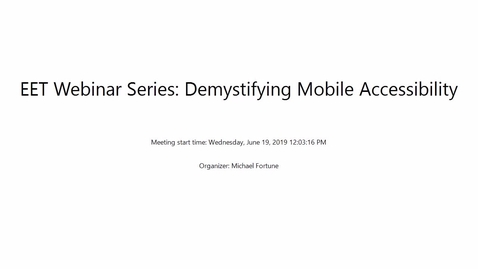 Thumbnail for entry Demystifying Mobile Accessibility - EET Webinar Series - Wednesday, June 19, 2019