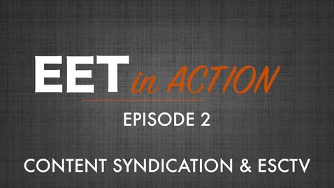 Thumbnail for entry EET in Action - Content Syndication & ESCTV