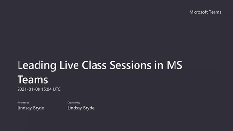 Thumbnail for entry 01/08/21 -  Leading Live Class Sessions in MS Teams