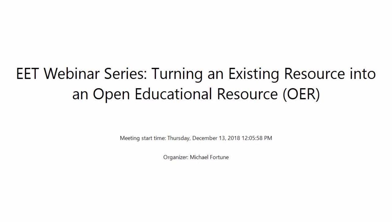 EET Webinar Series  Turning an Existing Resource into an Open Educational Resource 12-13-18