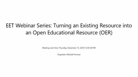 Thumbnail for entry EET Webinar Series  Turning an Existing Resource into an Open Educational Resource 12-13-18