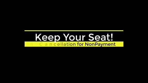 Thumbnail for entry Keep Your Seat! Avoid Cancellation for Nonpayment