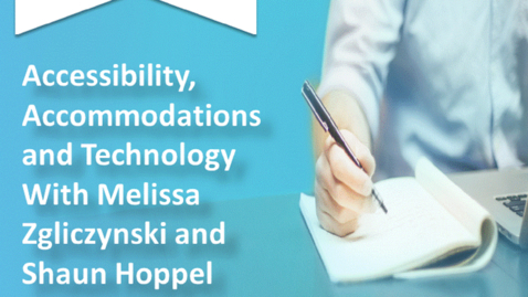 Thumbnail for entry Accessibility, Accommodations and Technology Talk with Melissa Zgliczynski and Shaun Hoppel