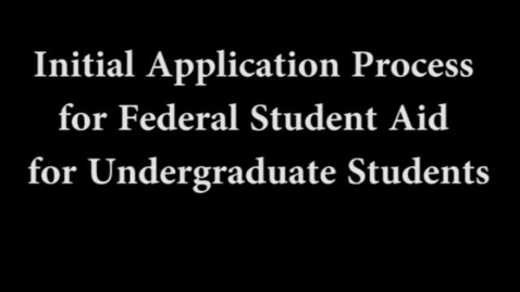 Thumbnail for entry Initial Application Process for Federal Student Aid for Undergraduate Students