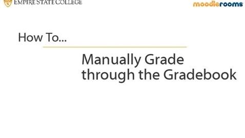 Thumbnail for entry Manually Grading through the Gradebook
