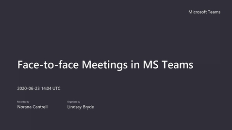 Thumbnail for entry Face-to-face Meetings in MS Teams webinar - 06/23/2020