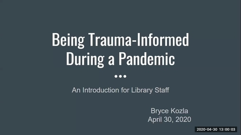 Thumbnail for entry Being Trauma-Informed During a Pandemic: An Introduction for Library Staff