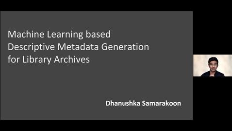 Thumbnail for entry Machine Learning based Descriptive Metadata Generation for Library Archives - Dhanushka Samarakoon