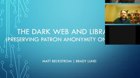 Thumbnail for entry The Dark Web and Libraries Webinar - Mark Beckstrom and Brady Lund - 11/7/19