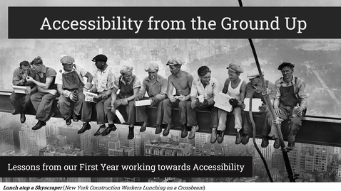 Thumbnail for entry Accessibility from the Ground Up: Lessons from our First Year working towards Accessibility