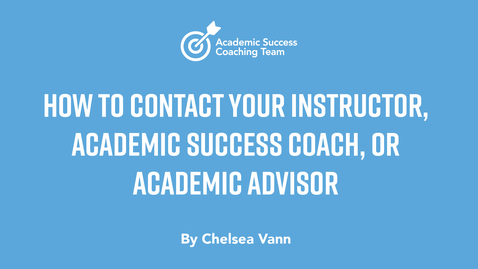 Thumbnail for entry How to Contact your Instructor, Academic Success Coach, or Academic Advisor - Chelsea Vann
