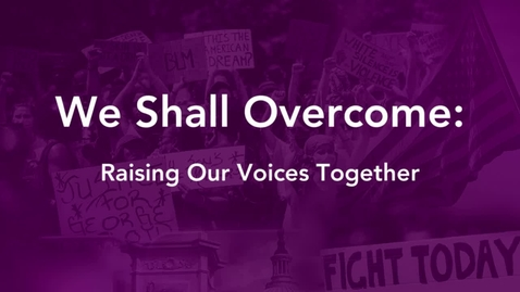 Thumbnail for entry We Shall Overcome - Raising Our Voices Together