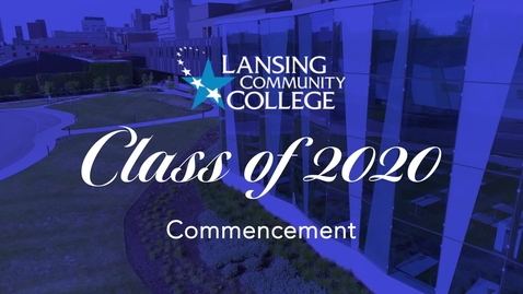 Thumbnail for entry Lansing Community College Class of 2020 Virtual Commencement Program