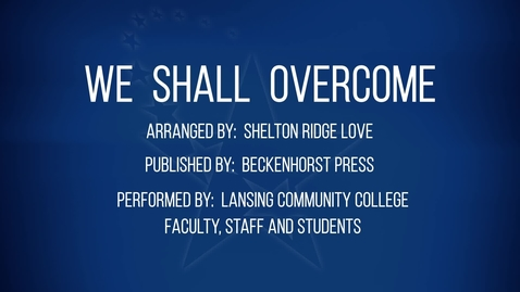 Thumbnail for entry LCC Virtual Community Choir:  WE SHALL OVERCOME