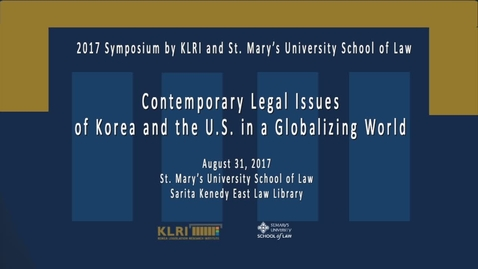 Thumbnail for entry Contemporary Legal Issues of Korea and the U.S. in a Globalizing World --August 31, 2017 /Session 4