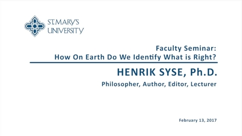 Thumbnail for entry Faculty Seminar:  How On Earth Do We Identify What Is Right?  Guest Speaker Henrik Syse, Ph.D. / February 13, 2017