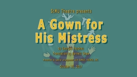 Thumbnail for entry StMU Theatre:  A Gown for His Mistress / October 25, 2017
