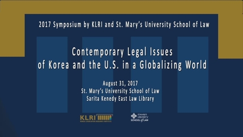 Thumbnail for entry Contemporary Legal Issues of Korea and the U.S. in a Globalizing World --August 31, 2017 /Intro and Session 1