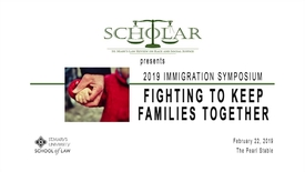 Thumbnail for entry Immigration Courts and Immigration Judges.---The Scholar--2019 IMMIGRATION SYMPOSIUM: FIGHTING TO KEEP FAMILIES TOGETHER FRIDAY, FEBRUARY 22, 2019