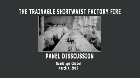 Thumbnail for entry Panel Discussion on the Triangle Shirtwaist Factory Fire--March 4, 2019