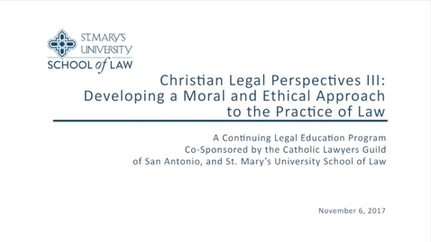 Thumbnail for entry Session #1 of 4 Christian Legal Perspectives III / Nov. 6, 2017