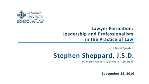 Thumbnail for entry Lawyer Formation: Leadership and Professionalism in the Practice of Law--Stephen Sheppard, J.S.D.