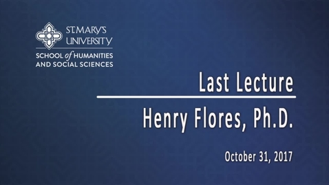 Thumbnail for entry Henry Flores, Ph.D.:  A Scholar's Life / October 31, 2017