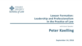 Thumbnail for entry Lawyer Formation: Leadership and Professionalism in the Practice of Law -- Peter Koelling