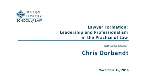 Thumbnail for entry Lawyer Formation: Leadership and Professionalism in the Practice of Law --Chris Dorbandt