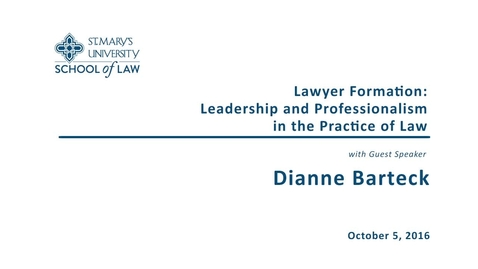 Thumbnail for entry Lawyer Formation: Leadership and Professionalism in the Practice of Law--Dianne Barteck
