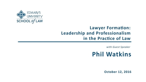 Thumbnail for entry Lawyer Formation: Leadership and Professionalism in the Practice of Law--Phil Watkins