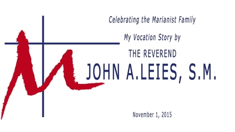 Thumbnail for entry Celebrating the Marianist Family---A Vocation Story by Father John A.  Leies, S.M. /November 1, 2005