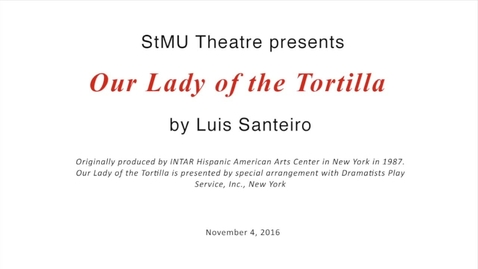 "Thumbnail for entry StMU Fall Production: ""Our Lady of the Tortilla""--November 4, 2016"
