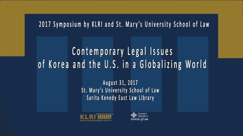 Thumbnail for entry Contemporary Legal Issues of Korea and the U.S. in a Globalizing World --August 31, 2017 / Session 3