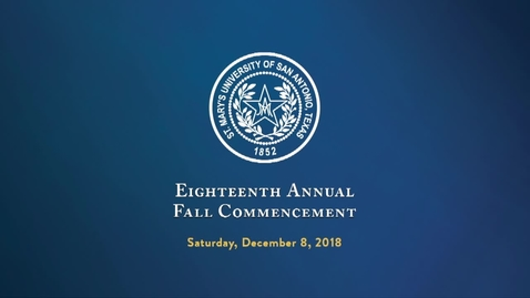 Thumbnail for entry St. Mary's University of San Antonio, Texas, Eighteenth Annual Fall Commencement -  December 8, 2018