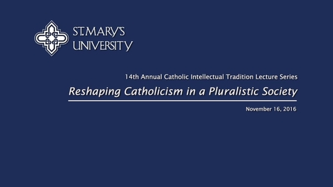 Thumbnail for entry Catholic Intellectual Tradition Series - November 16, 2016