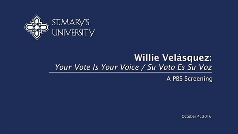 Thumbnail for entry St. Mary's University presents Willie Velasquez PBS Documentary Screening--October 4, 2016