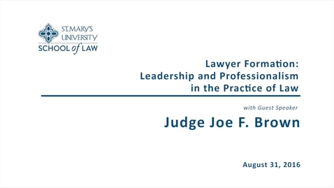 Thumbnail for entry Lawyer Formation:  Leadership and Professionalism in the Practice of Law - Judge Joe F. Brown