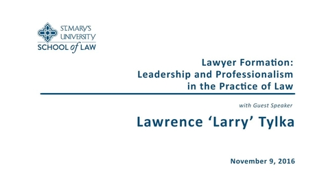 Thumbnail for entry Lawyer Formation: Leadership and Professionalism in the Practice of Law--Lawrence 'Larry' Tylka