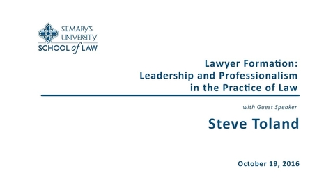 Thumbnail for entry Lawyer Formation: Leadership and Professionalism in the Practice of Law--Steve Toland