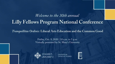 Thumbnail for entry Opening Plenary Session --Lilly Fellows Program 30th Annual National Conference Tranquillitas Ordinis: Liberal Arts Education and the Common Good - Oct. 9, 2020