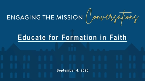 Thumbnail for entry Engaging the Mission Conversation: Educate for Formation in Faith (VIRTUAL)/  September  4,  2020