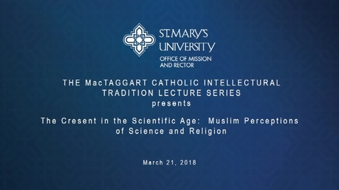 Thumbnail for entry The MacTaggart Catholic Intellectual Tradition Lecture Series --Salman Hameed --Wednesday, March 21, 2018
