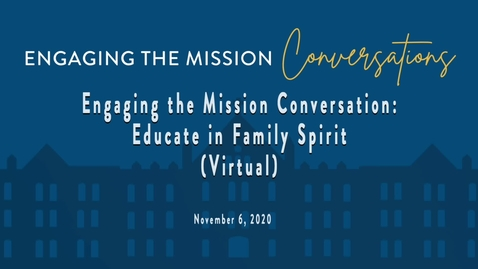 Thumbnail for entry Engaging the Mission Conversation: Educate in Family Spirit (VIRTUAL)