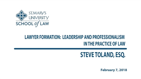 Thumbnail for entry Lawyer Formation: Leadership and Professionalism in the Practice of Law / Spring 2018 -- Steve Toland