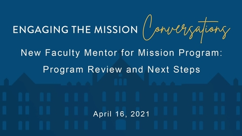 Thumbnail for entry New Faculty Mentor for Mission Program: Program Review and Next Steps / April 16, 2021