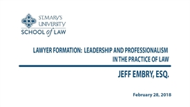 Thumbnail for entry Lawyer Formation: Leadership and Professionalism in the Practice of Law / Spring 2018--  Jeff Embry